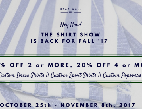 The Fall 2017 Shirt Show is here: Take 10% Off 2 or more, 20% Off 4 or more.